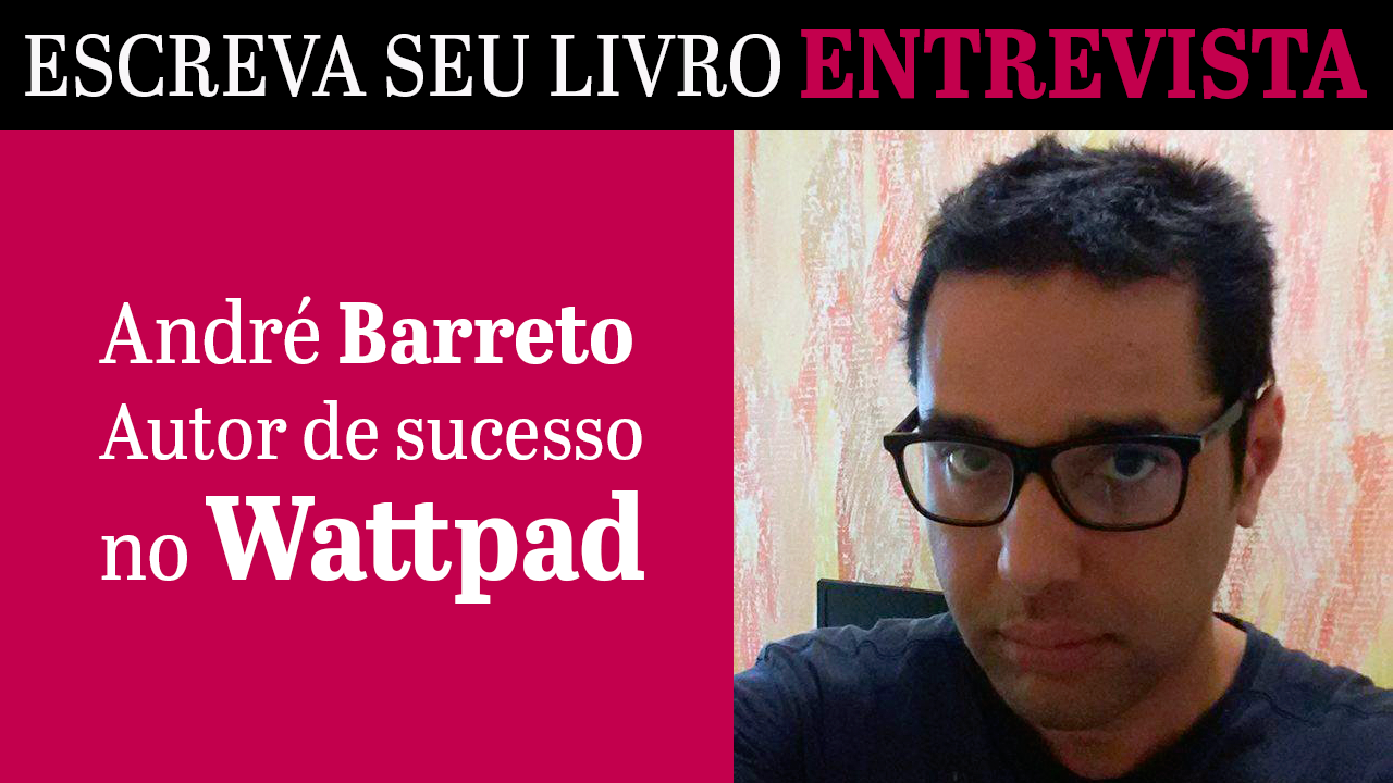 Sucesso no Wattpad: entrevista com André Barreto